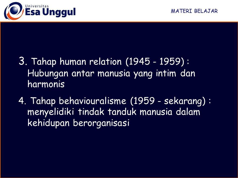 MATERI BELAJAR Tahap human relation (1945 - 1959) : Hubungan antar manusia yang intim dan harmonis.