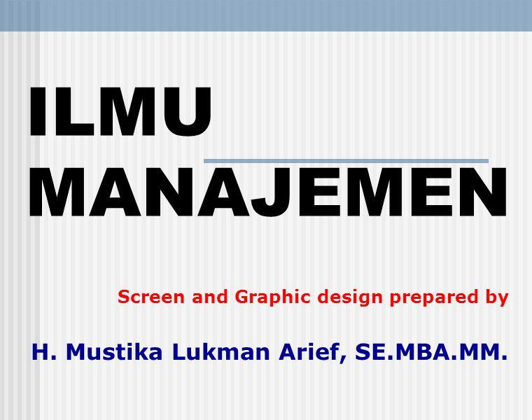 ILMU MANAJEMEN H. Mustika Lukman Arief, SE.MBA.MM.