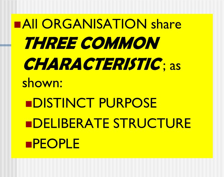 All ORGANISATION share THREE COMMON CHARACTERISTIC ; as shown:
