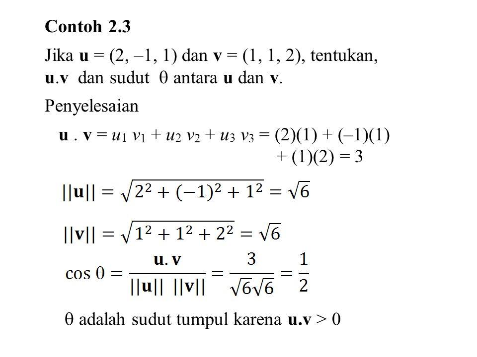 Contoh 2.3 Jika u = (2, –1, 1) dan v = (1, 1, 2), tentukan, u.v dan sudut  antara u dan v. Penyelesaian.