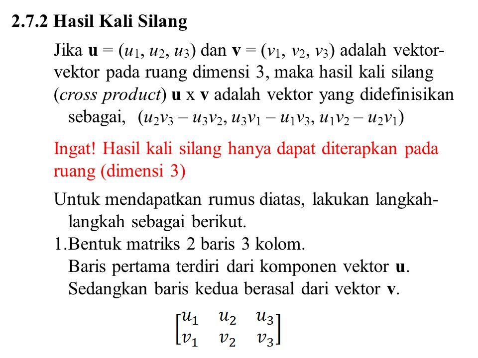 2.7.2 Hasil Kali Silang Jika u = (u1, u2, u3) dan v = (v1, v2, v3) adalah vektor-vektor pada ruang dimensi 3, maka hasil kali silang.