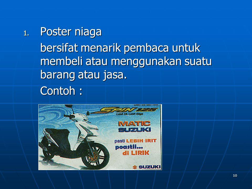 Poster niaga bersifat menarik pembaca untuk membeli atau menggunakan suatu barang atau jasa.