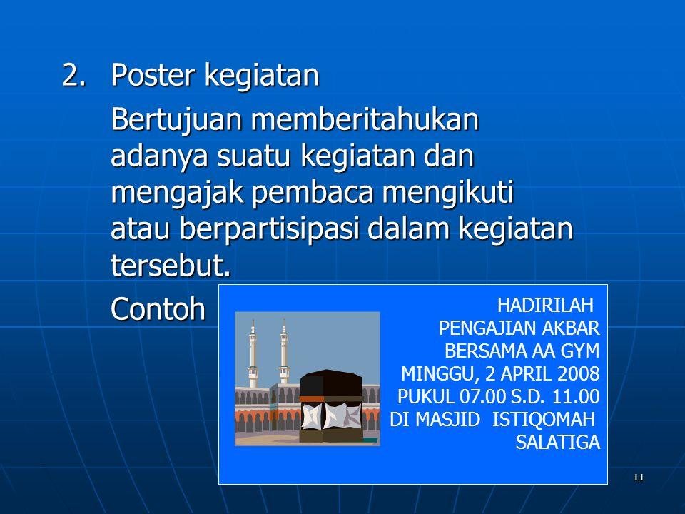 2. Poster kegiatan Bertujuan memberitahukan adanya suatu kegiatan dan mengajak pembaca mengikuti atau berpartisipasi dalam kegiatan tersebut.