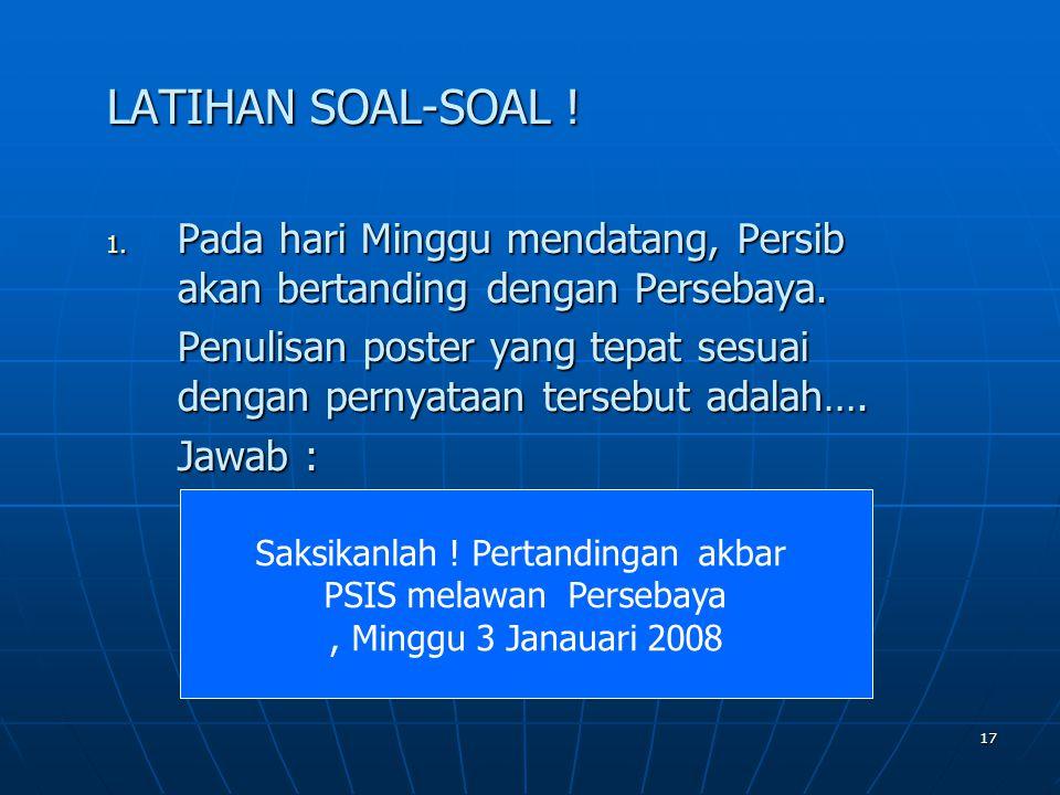 LATIHAN SOAL-SOAL ! Pada hari Minggu mendatang, Persib akan bertanding dengan Persebaya.