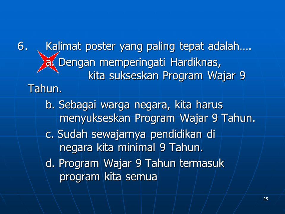 6. Kalimat poster yang paling tepat adalah….