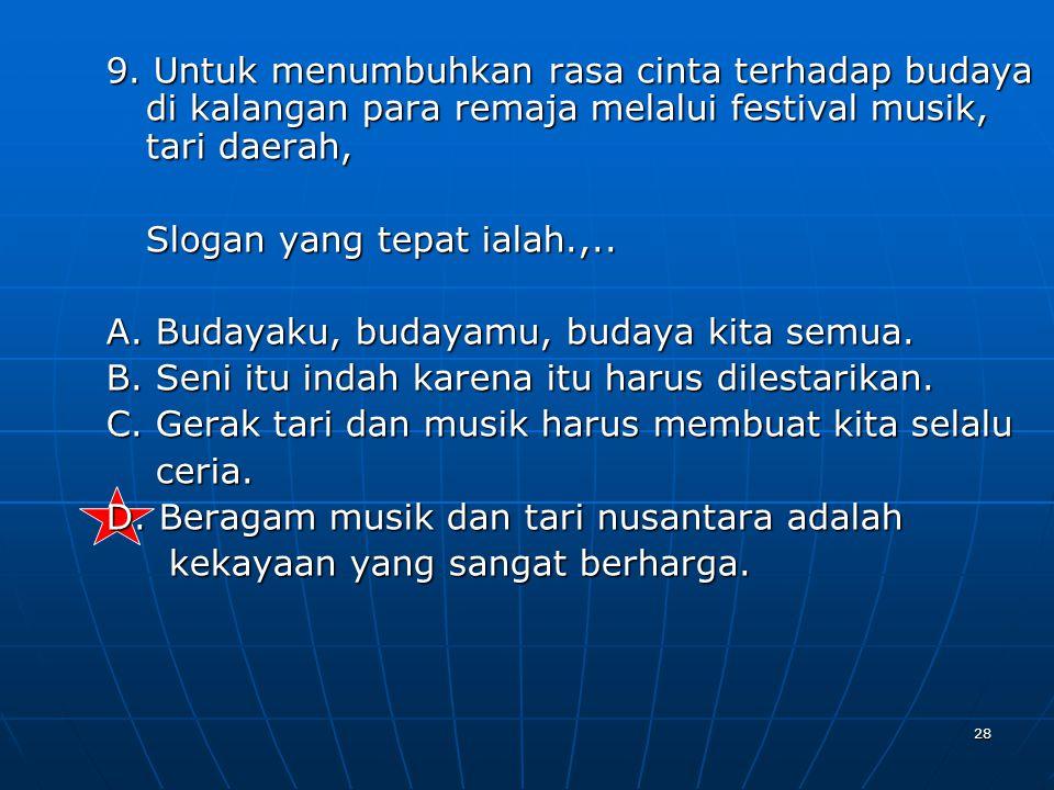 9. Untuk menumbuhkan rasa cinta terhadap budaya di kalangan para remaja melalui festival musik, tari daerah,