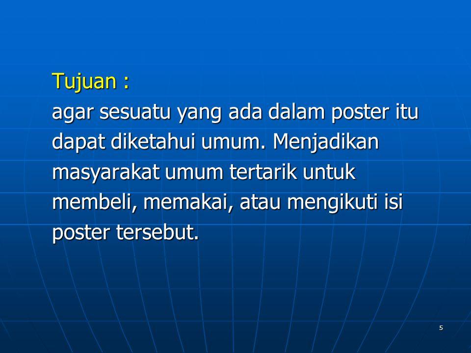 Tujuan : agar sesuatu yang ada dalam poster itu. dapat diketahui umum. Menjadikan. masyarakat umum tertarik untuk.