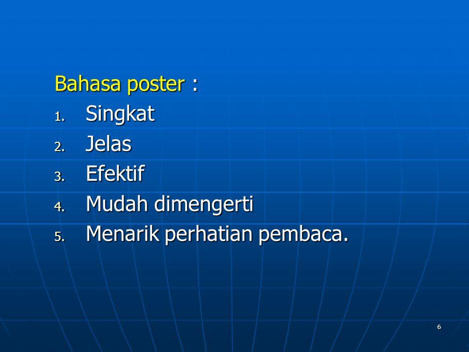 Bahasa poster : Singkat Jelas Efektif Mudah dimengerti Menarik perhatian pembaca.