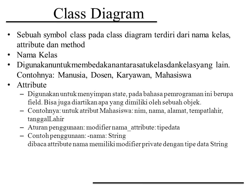 Class Diagram Sebuah symbol class pada class diagram terdiri dari nama kelas, attribute dan method.
