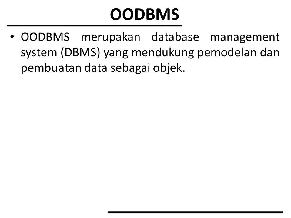 OODBMS OODBMS merupakan database management system (DBMS) yang mendukung pemodelan dan pembuatan data sebagai objek.