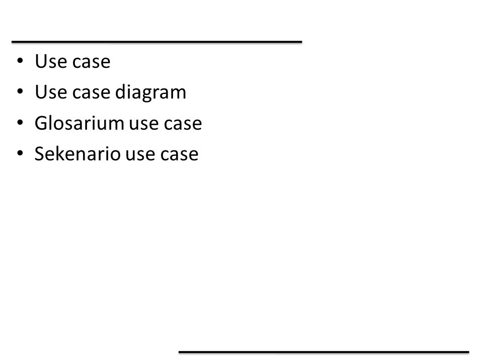 Use case Use case diagram Glosarium use case Sekenario use case