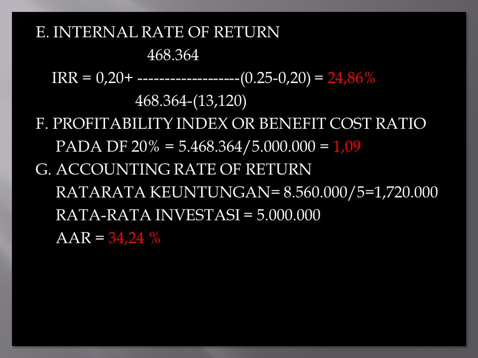 E. INTERNAL RATE OF RETURN 468. 364 IRR = 0,20+ -------------------(0
