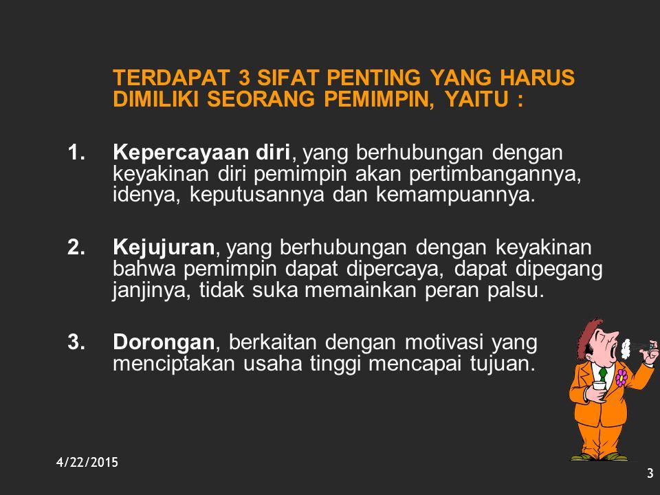 TERDAPAT 3 SIFAT PENTING YANG HARUS DIMILIKI SEORANG PEMIMPIN, YAITU :