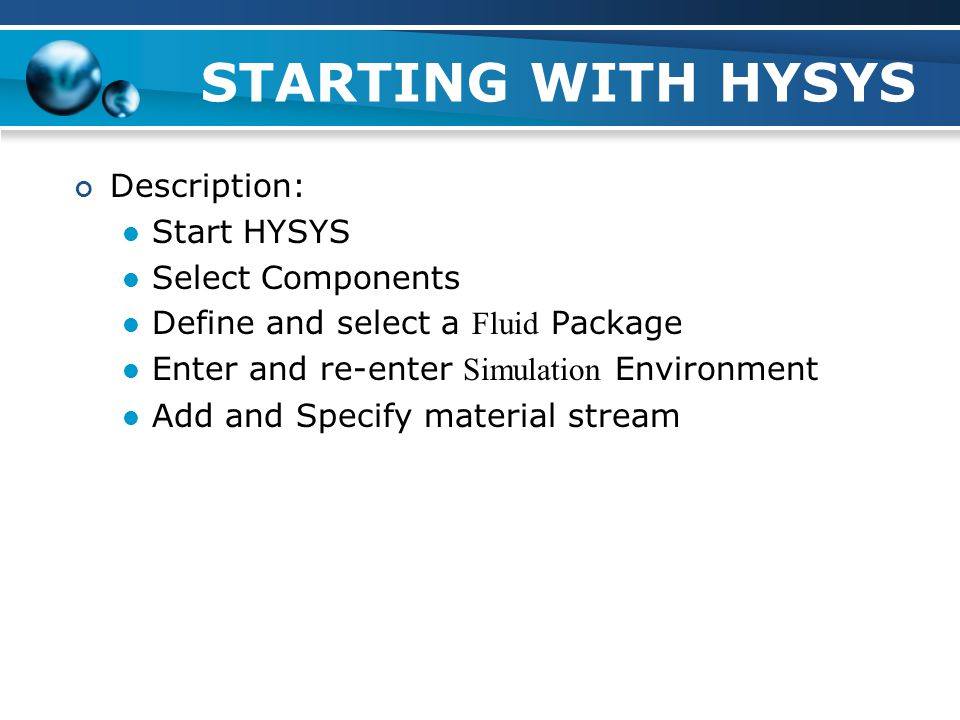 STARTING WITH HYSYS Description: Start HYSYS Select Components