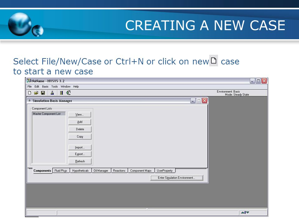 CREATING A NEW CASE Select File/New/Case or Ctrl+N or click on new case to start a new case