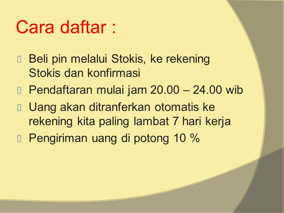 Cara daftar : Beli pin melalui Stokis, ke rekening Stokis dan konfirmasi. Pendaftaran mulai jam 20.00 – 24.00 wib.