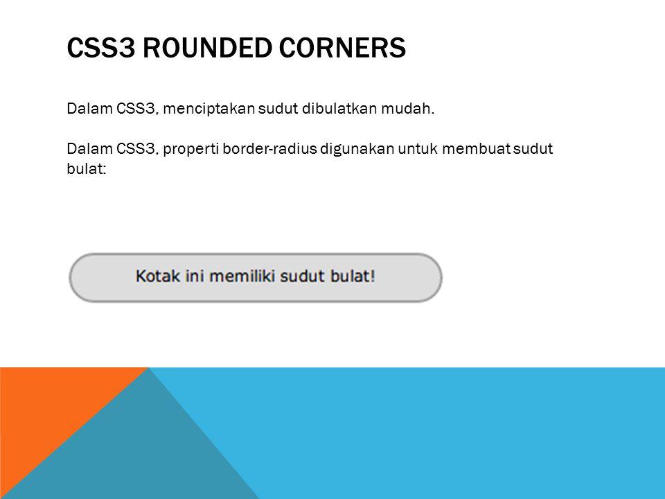 CSS3 Rounded corners Dalam CSS3, menciptakan sudut dibulatkan mudah.