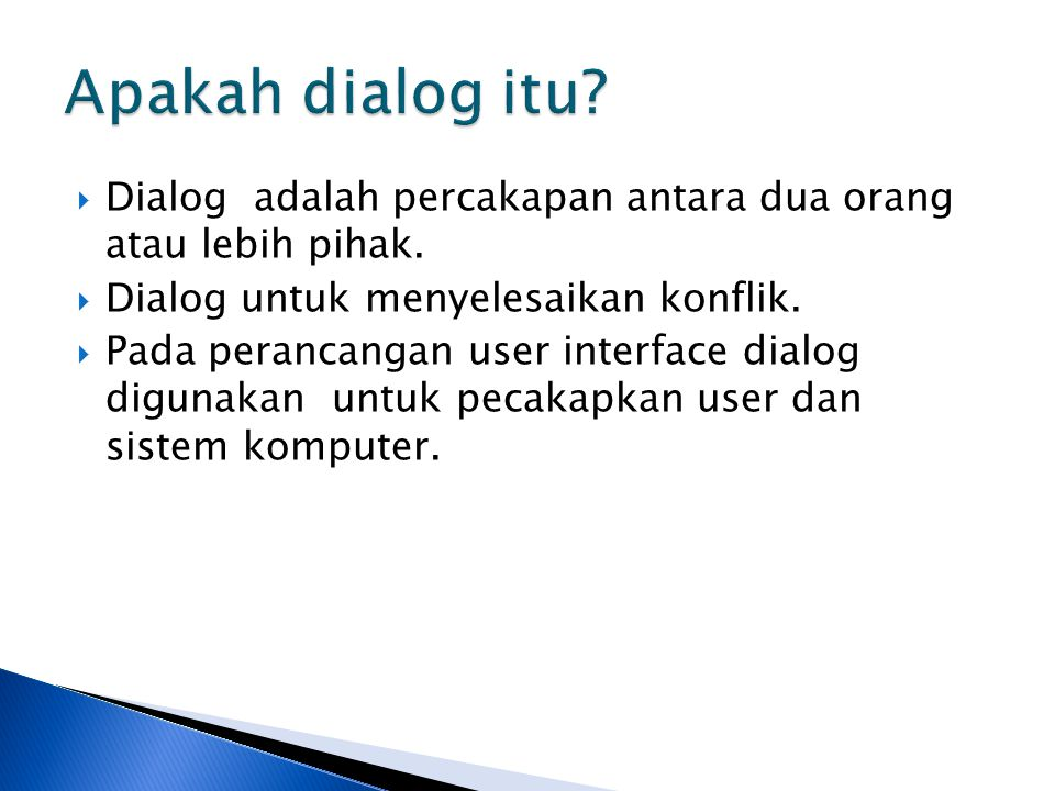 Apakah dialog itu Dialog adalah percakapan antara dua orang atau lebih pihak. Dialog untuk menyelesaikan konflik.