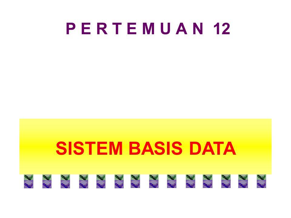 P E R T E M U A N 12 SISTEM BASIS DATA