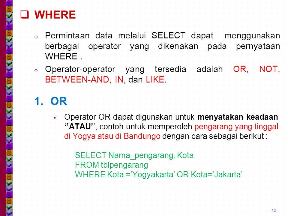 WHERE Permintaan data melalui SELECT dapat menggunakan berbagai operator yang dikenakan pada pernyataan WHERE .