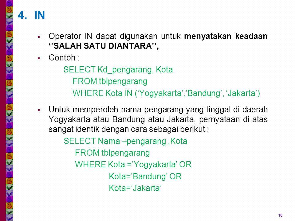 IN Operator IN dapat digunakan untuk menyatakan keadaan ''SALAH SATU DIANTARA'', Contoh : SELECT Kd_pengarang, Kota.