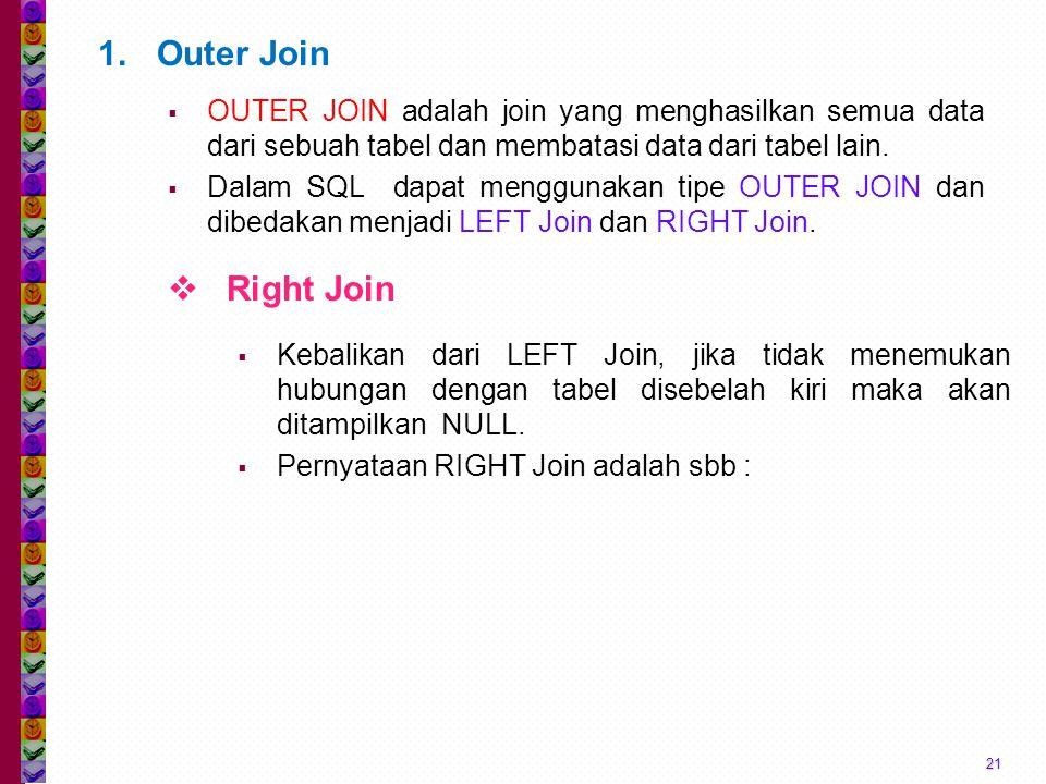 Outer Join OUTER JOIN adalah join yang menghasilkan semua data dari sebuah tabel dan membatasi data dari tabel lain.