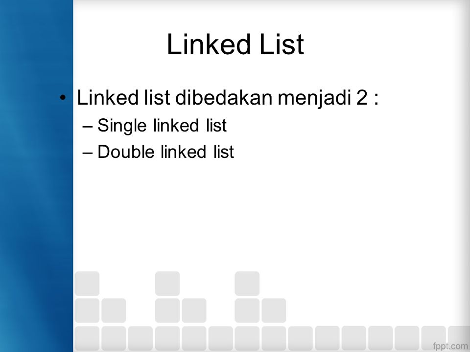Linked List Linked list dibedakan menjadi 2 : Single linked list