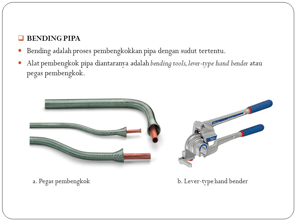 Bending adalah proses pembengkokkan pipa dengan sudut tertentu.