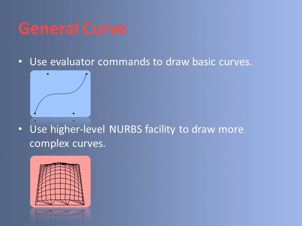 General Curve Use evaluator commands to draw basic curves.