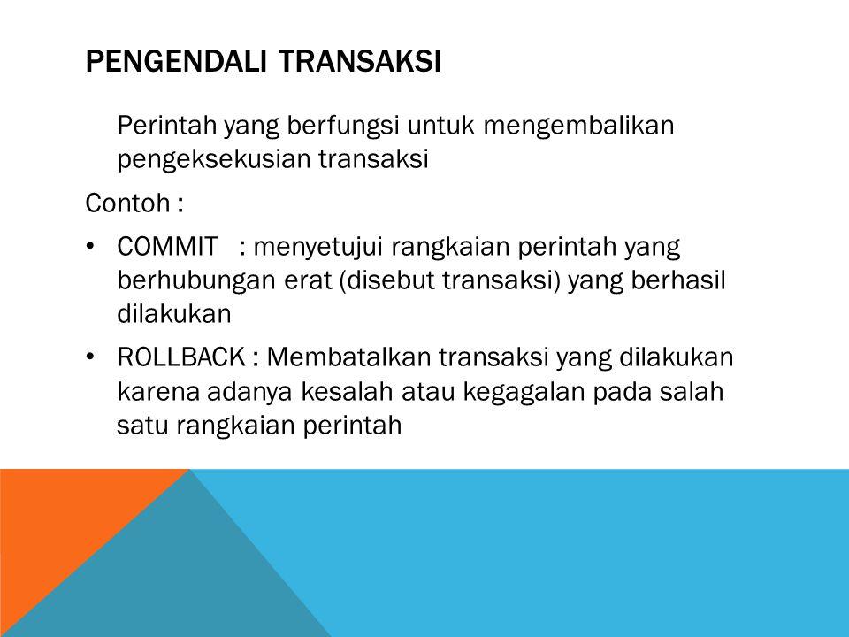 Pengendali transaksi Perintah yang berfungsi untuk mengembalikan pengeksekusian transaksi. Contoh :