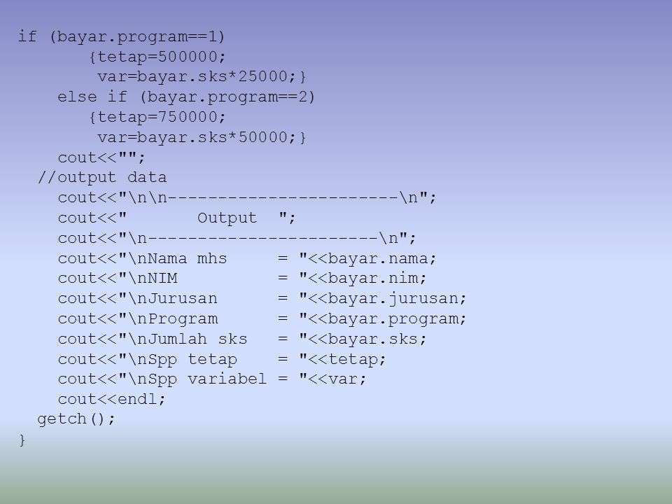 if (bayar.program==1) {tetap=500000; var=bayar.sks*25000;} else if (bayar.program==2) {tetap=750000;