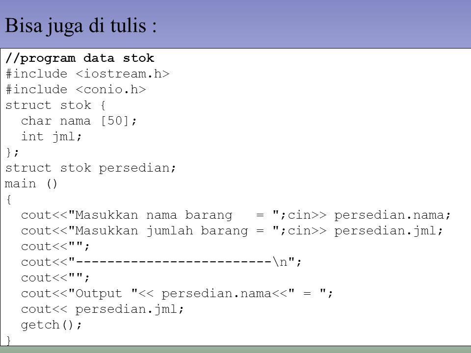 Bisa juga di tulis : //program data stok #include <iostream.h>