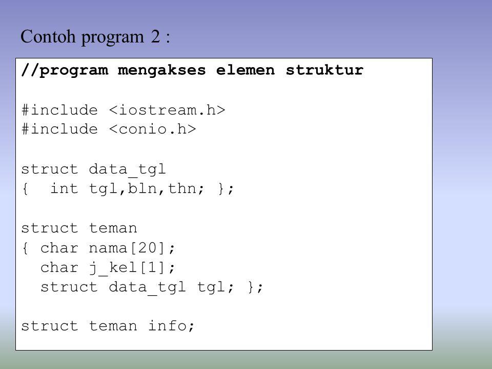 Contoh program 2 : //program mengakses elemen struktur