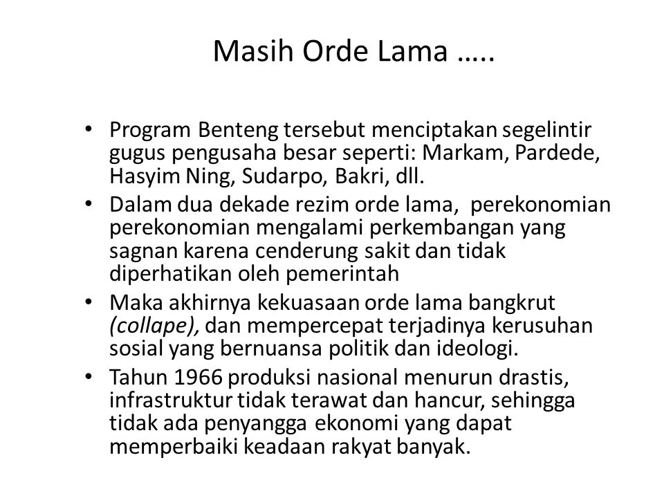 Masih Orde Lama ….. Program Benteng tersebut menciptakan segelintir gugus pengusaha besar seperti: Markam, Pardede, Hasyim Ning, Sudarpo, Bakri, dll.