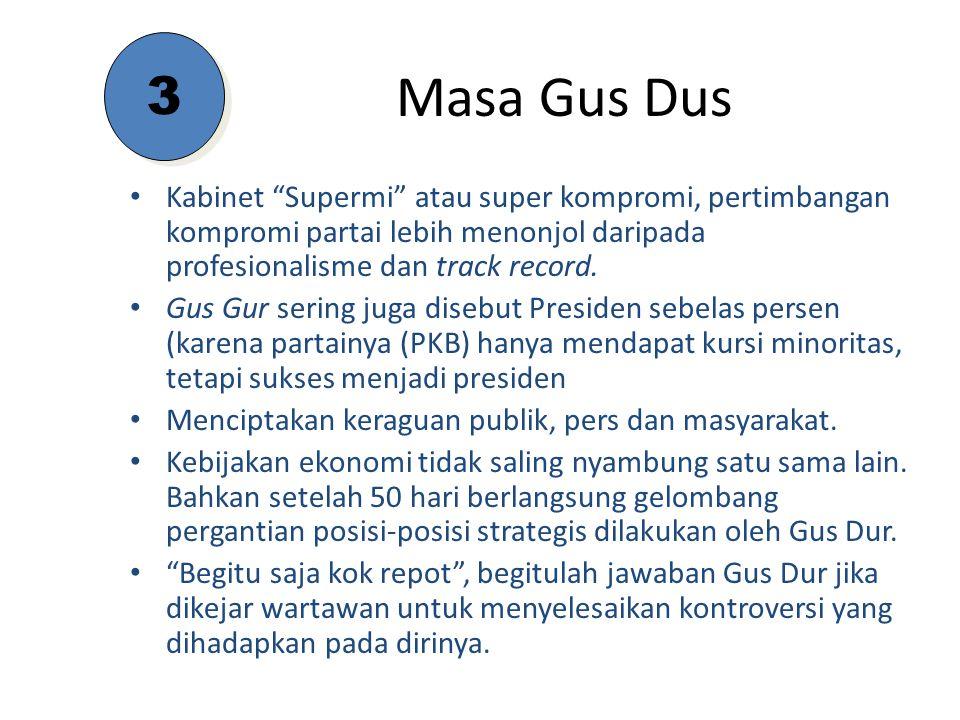 3 Masa Gus Dus. Kabinet Supermi atau super kompromi, pertimbangan kompromi partai lebih menonjol daripada profesionalisme dan track record.
