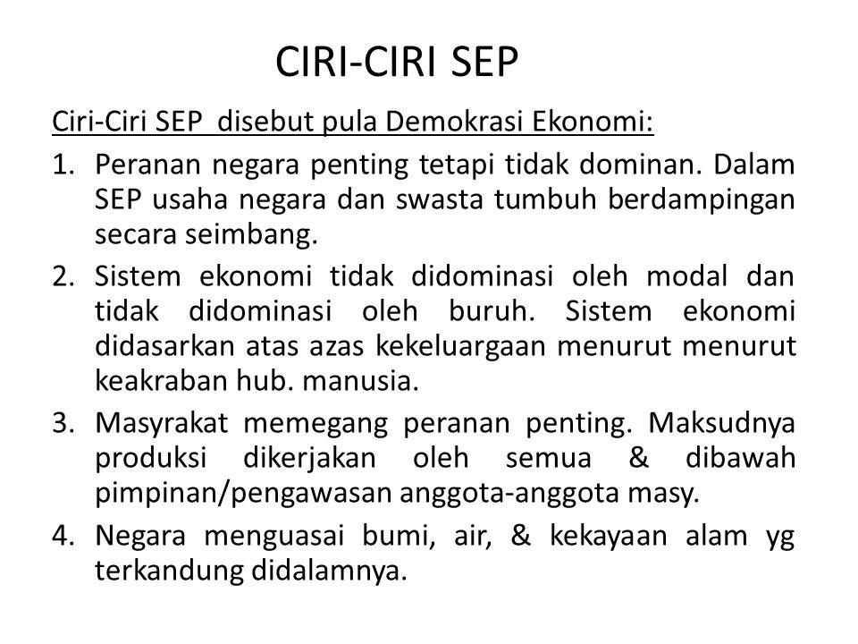 CIRI-CIRI SEP Ciri-Ciri SEP disebut pula Demokrasi Ekonomi: