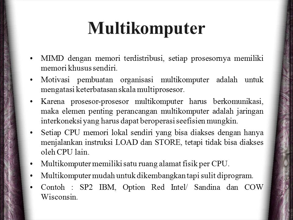 Multikomputer MIMD dengan memori terdistribusi, setiap prosesornya memiliki memori khusus sendiri.