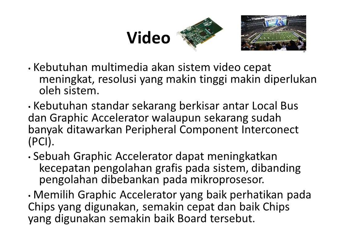 Video • Kebutuhan multimedia akan sistem video cepat. meningkat, resolusi yang makin tinggi makin diperlukan oleh sistem.