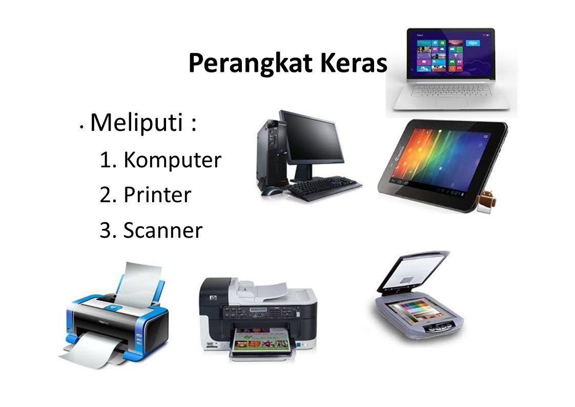 Perangkat Keras • Meliputi : 1. Komputer 2. Printer 3. Scanner