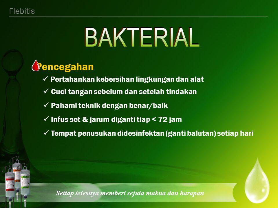 BAKTERIAL Pencegahan  Pertahankan kebersihan lingkungan dan alat