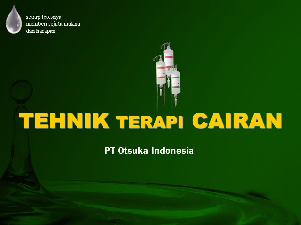 TEHNIK TERAPI CAIRAN PT Otsuka Indonesia setiap tetesnya