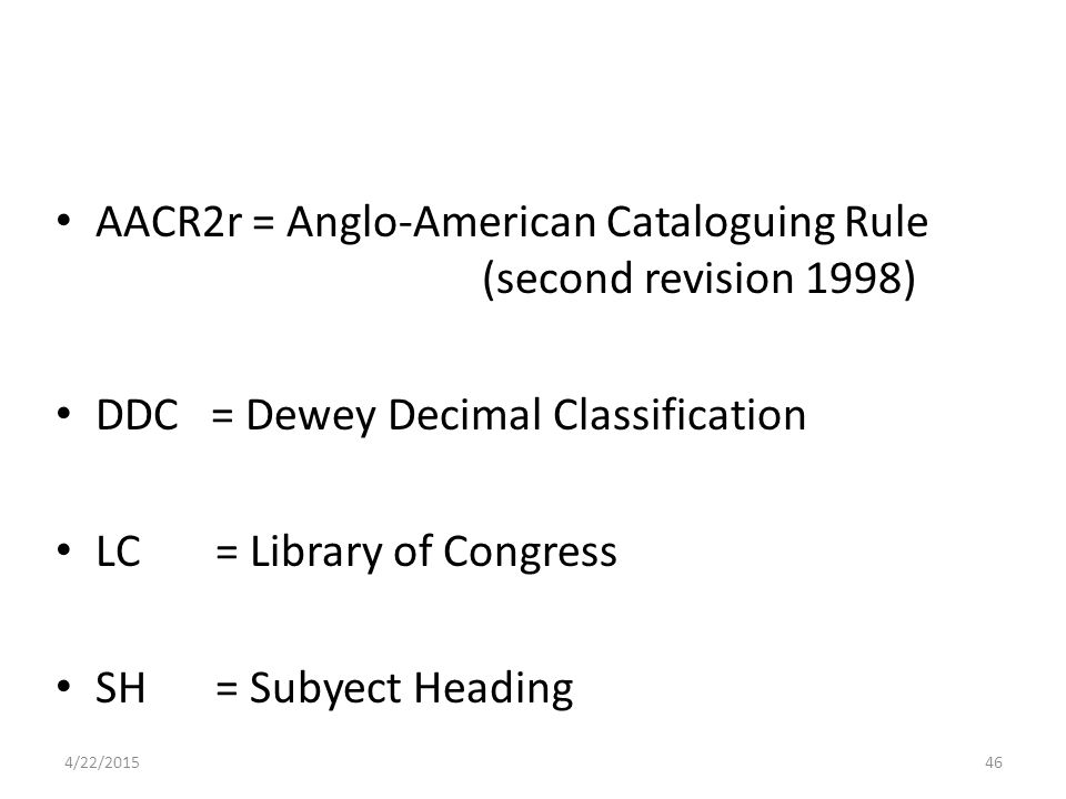 AACR2r = Anglo-American Cataloguing Rule (second revision 1998)
