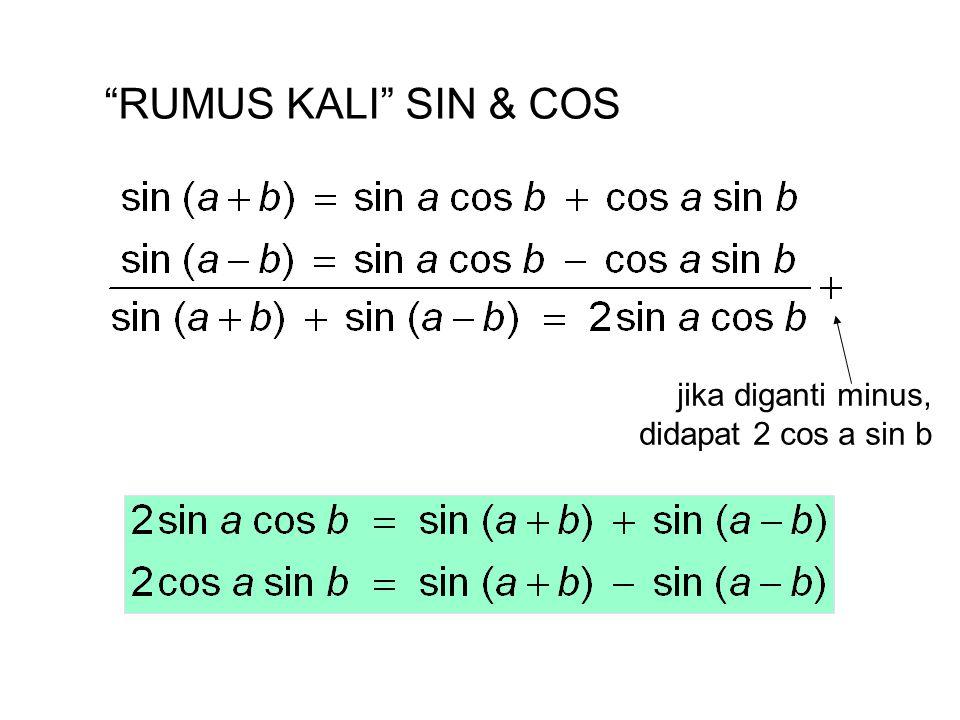 RUMUS KALI SIN & COS jika diganti minus, didapat 2 cos a sin b
