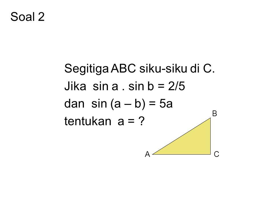 Segitiga ABC siku-siku di C. Jika sin a . sin b = 2/5