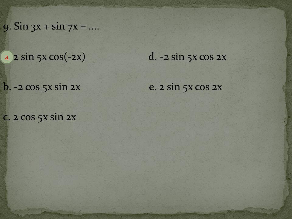 a. 2 sin 5x cos(-2x) d. -2 sin 5x cos 2x