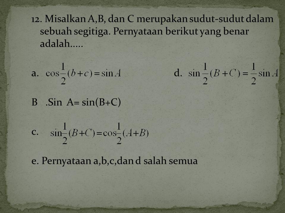 12. Misalkan A,B, dan C merupakan sudut-sudut dalam sebuah segitiga