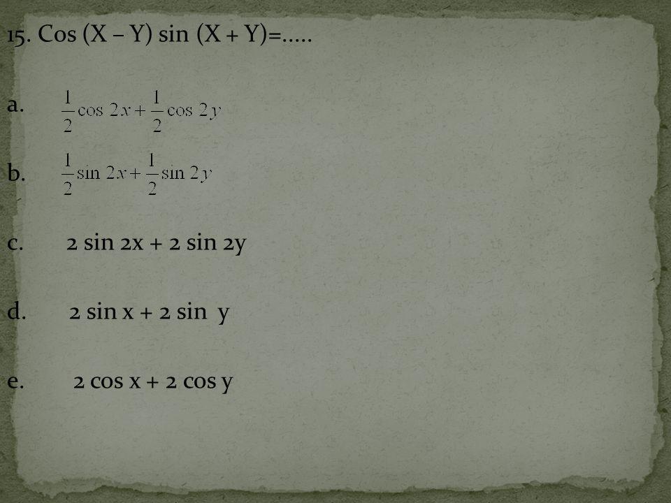 15. Cos (X – Y) sin (X + Y)=. a. b. c. 2 sin 2x + 2 sin 2y d