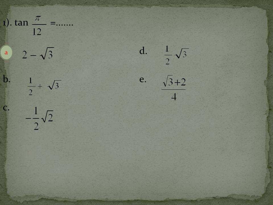 1). tan =....... a. d. b. e. c. a
