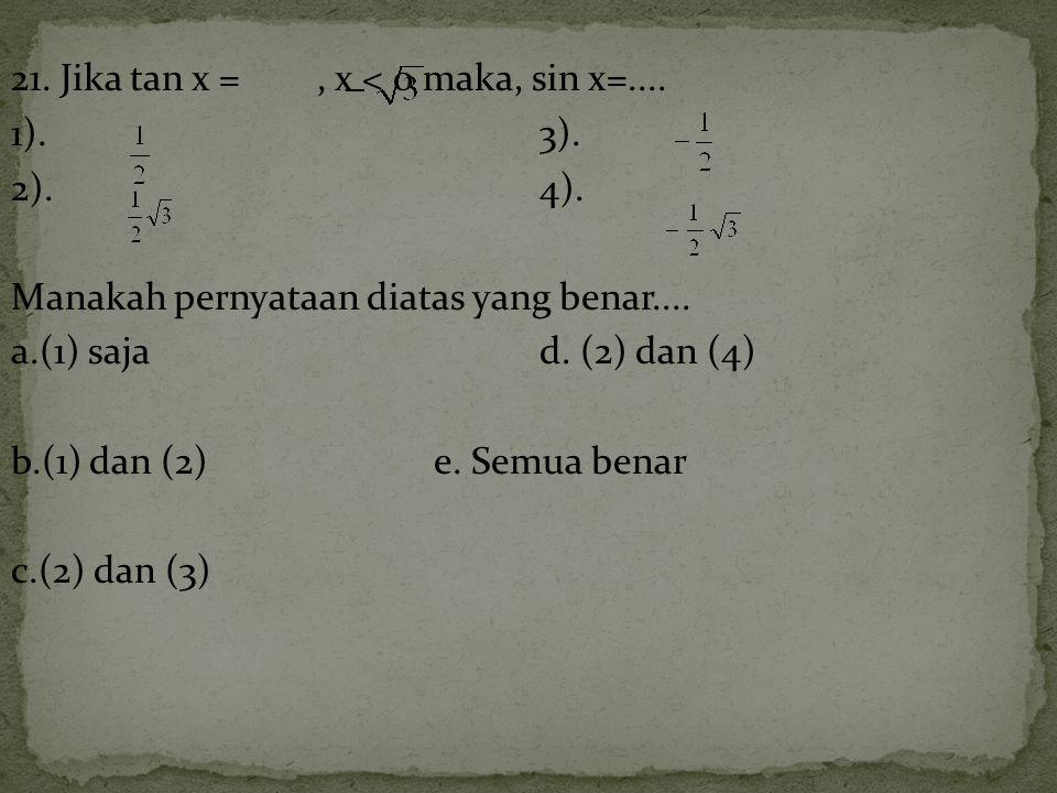 21. Jika tan x = , x < 0 maka, sin x=. 1). 3). 2). 4)