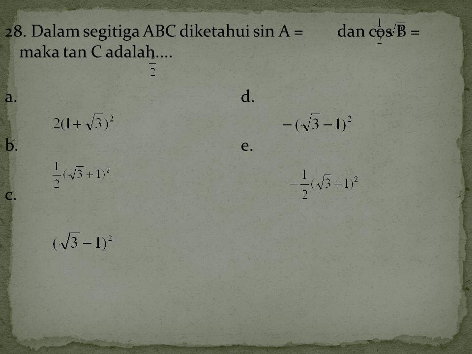 28. Dalam segitiga ABC diketahui sin A = dan cos B = maka tan C adalah